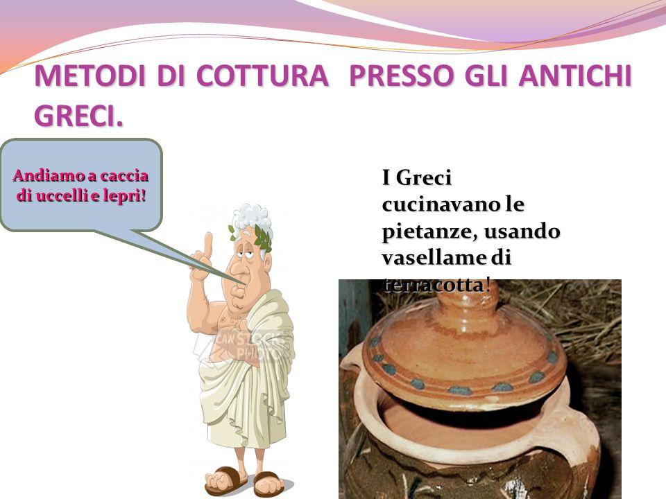 METODI DI COTTURA PRESSO GLI ANTICHI GRECI.
