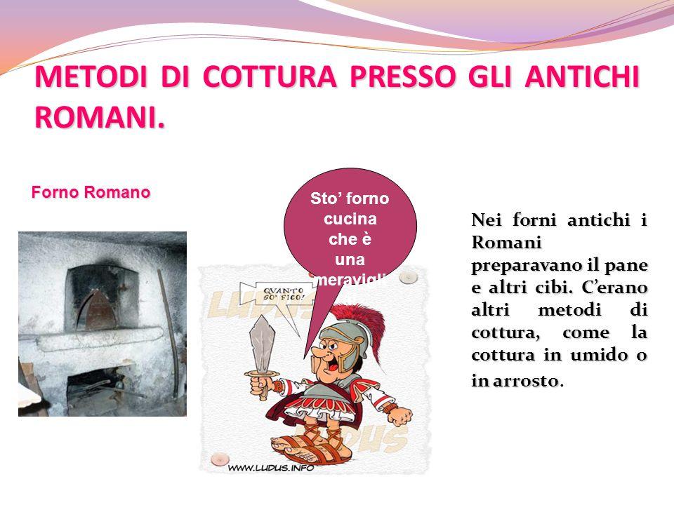 METODI DI COTTURA PRESSO GLI ANTICHI ROMANI.