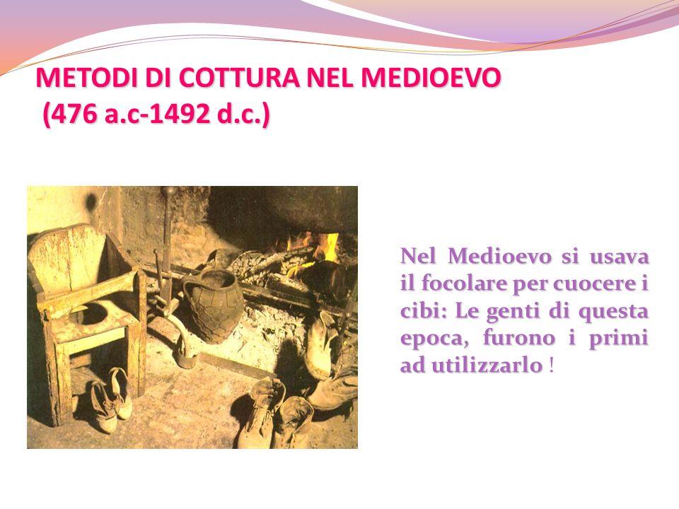 METODI DI COTTURA NEL MEDIOEVO (476 a.c-1492 d.c.)