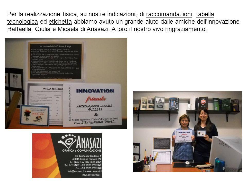 Per la realizzazione fisica, su nostre indicazioni, di raccomandazioni, tabella tecnologica ed etichetta abbiamo avuto un grande aiuto dalle amiche dell'innovazione Raffaella, Giulia e Micaela di Anasazi.
