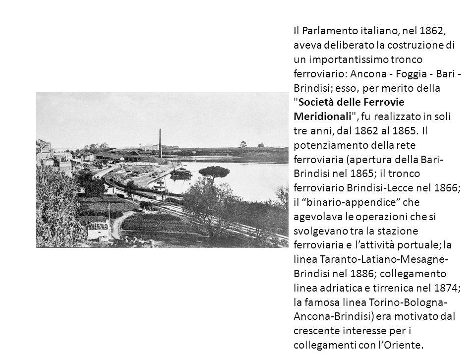 Il Parlamento italiano, nel 1862, aveva deliberato la costruzione di un importantissimo tronco ferroviario: Ancona - Foggia - Bari - Brindisi; esso, per merito della Società delle Ferrovie Meridionali , fu realizzato in soli tre anni, dal 1862 al 1865.