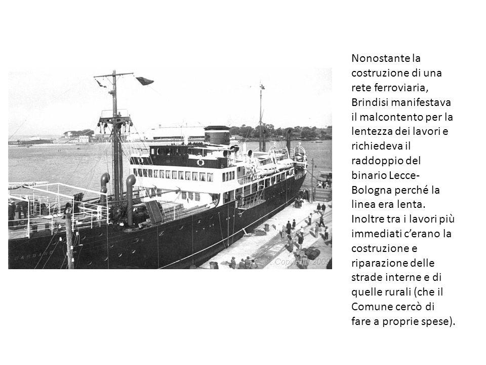 Nonostante la costruzione di una rete ferroviaria, Brindisi manifestava il malcontento per la lentezza dei lavori e richiedeva il raddoppio del binario Lecce-Bologna perché la linea era lenta.