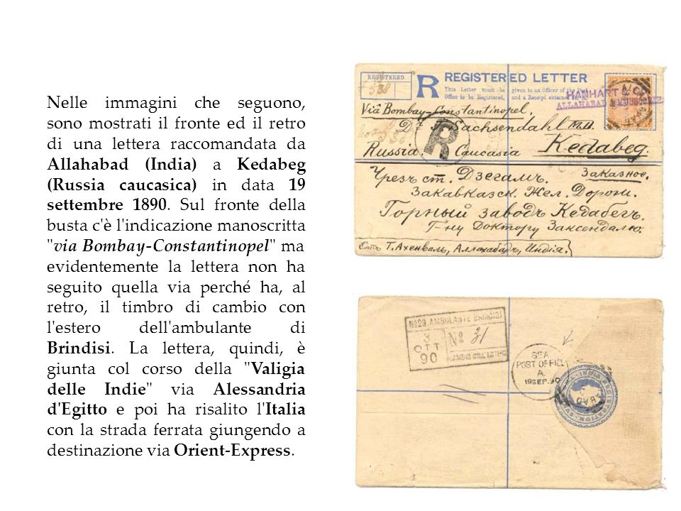 Nelle immagini che seguono, sono mostrati il fronte ed il retro di una lettera raccomandata da Allahabad (India) a Kedabeg (Russia caucasica) in data 19 settembre 1890.
