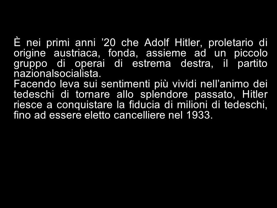 È nei primi anni '20 che Adolf Hitler, proletario di origine austriaca, fonda, assieme ad un piccolo gruppo di operai di estrema destra, il partito nazionalsocialista.