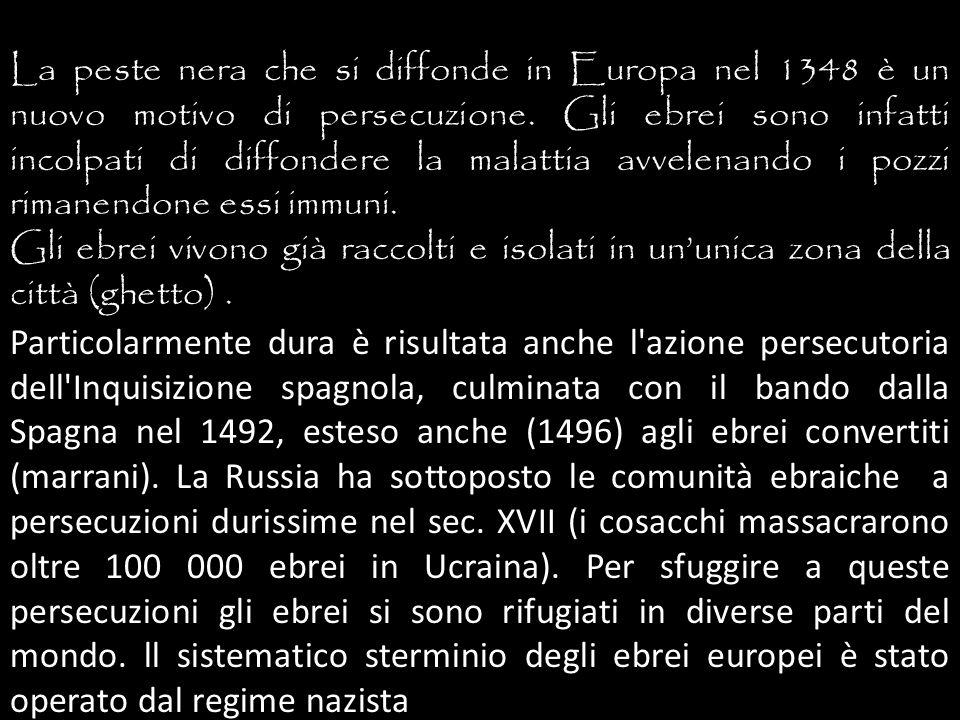 La peste nera che si diffonde in Europa nel 1348 è un nuovo motivo di persecuzione. Gli ebrei sono infatti incolpati di diffondere la malattia avvelenando i pozzi rimanendone essi immuni.