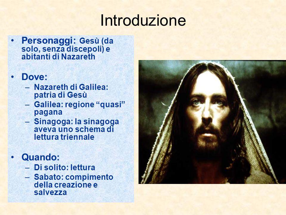 Introduzione Personaggi: Gesù (da solo, senza discepoli) e abitanti di Nazareth. Dove: Nazareth di Galilea: patria di Gesù.