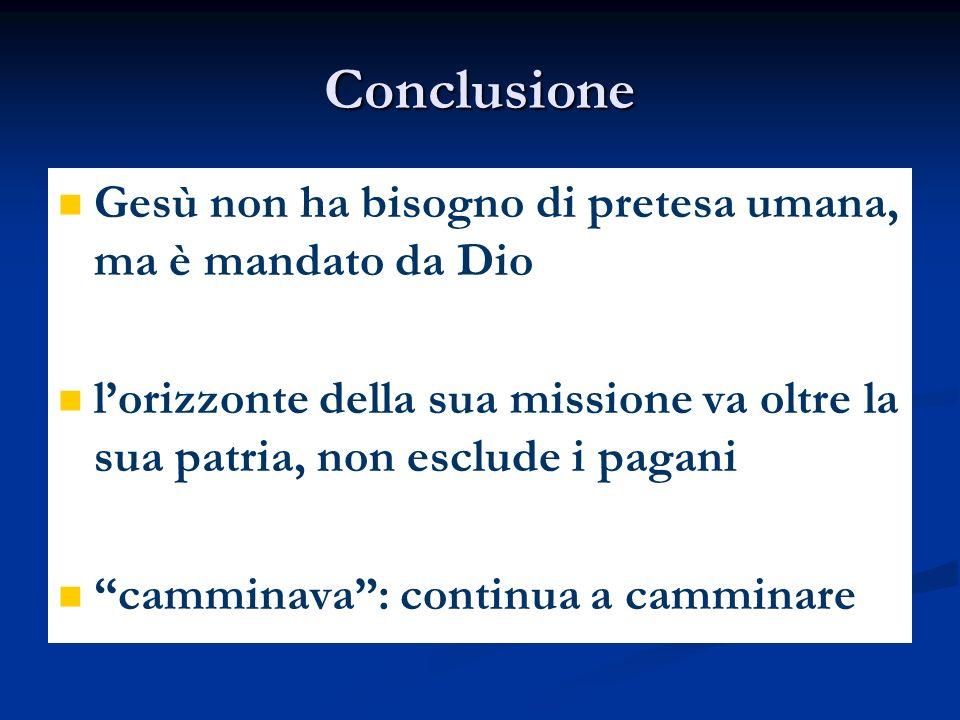 Conclusione Gesù non ha bisogno di pretesa umana, ma è mandato da Dio