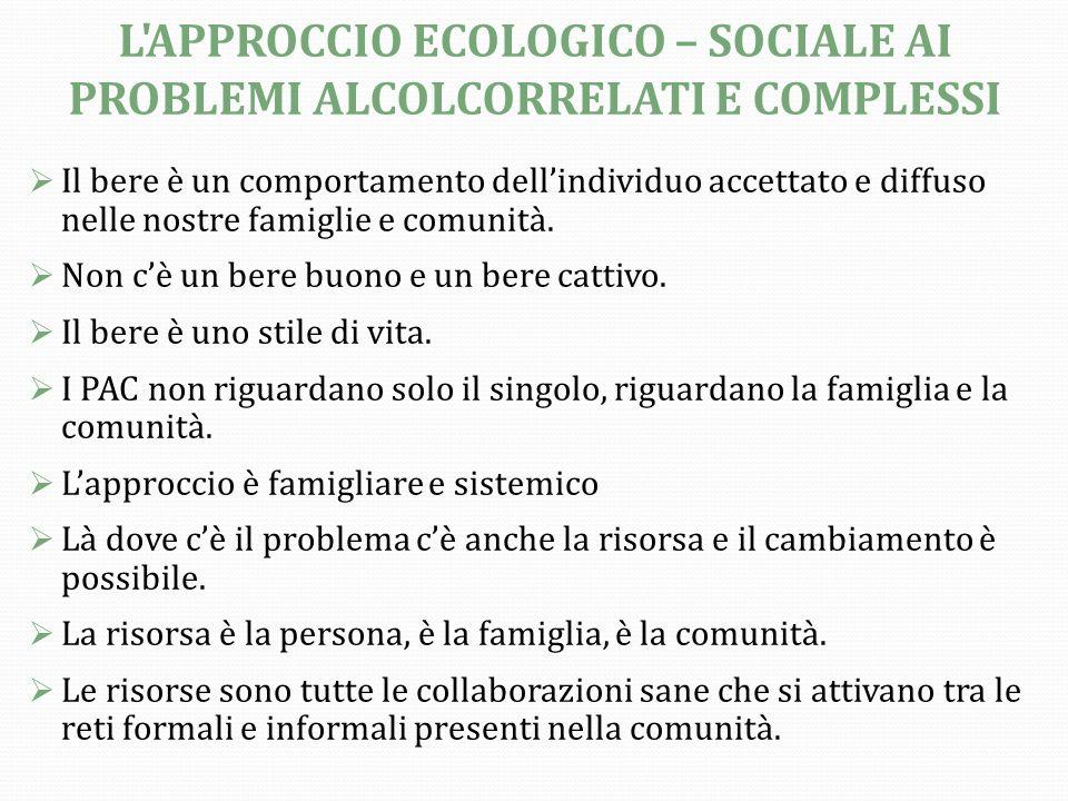 L APPROCCIO ECOLOGICO – SOCIALE AI PROBLEMI ALCOLCORRELATI E COMPLESSI