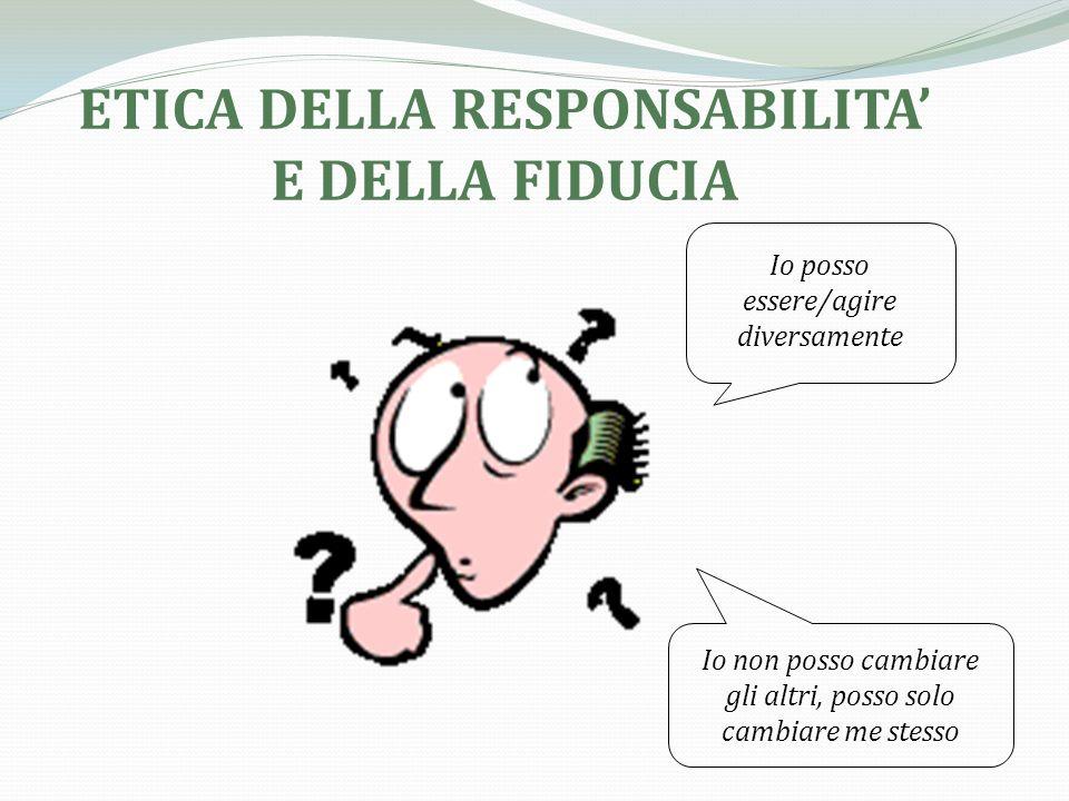 ETICA DELLA RESPONSABILITA' E DELLA FIDUCIA