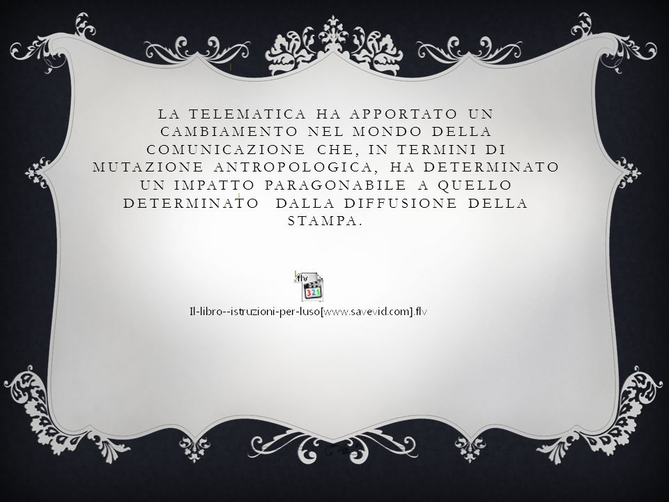La telematica ha apportato un cambiamento nel mondo della comunicazione che, in termini di mutazione antropologica, ha determinato un impatto paragonabile a quello determinato dalla diffusione della stampa.