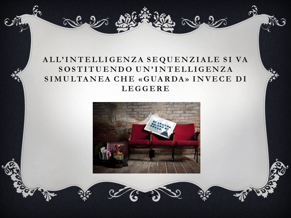 ALL'INTELLIGENZA SEQUENZIALE SI VA SOSTITUENDO UN'INTELLIGENZA SIMULTANEA CHE «GUARDA» INVECE DI LEGGERE