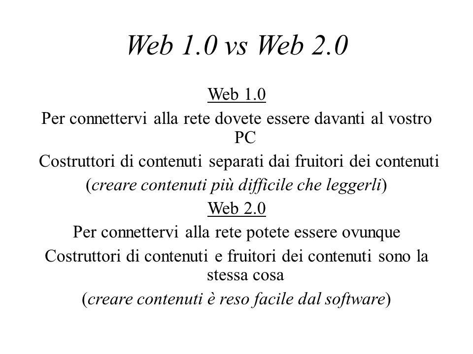 Web 1.0 vs Web 2.0 Web 1.0. Per connettervi alla rete dovete essere davanti al vostro PC.