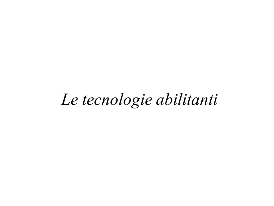 Le tecnologie abilitanti
