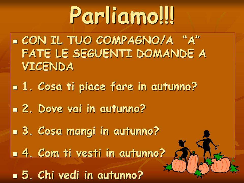 Parliamo!!! CON IL TUO COMPAGNO/A A FATE LE SEGUENTI DOMANDE A VICENDA. 1. Cosa ti piace fare in autunno