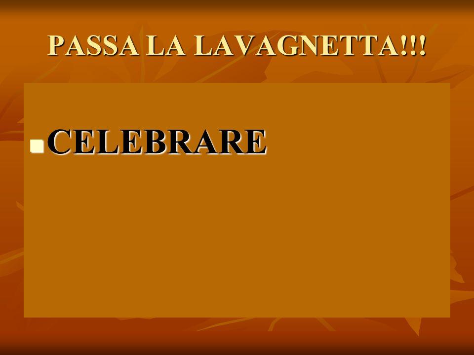 PASSA LA LAVAGNETTA!!! CELEBRARE