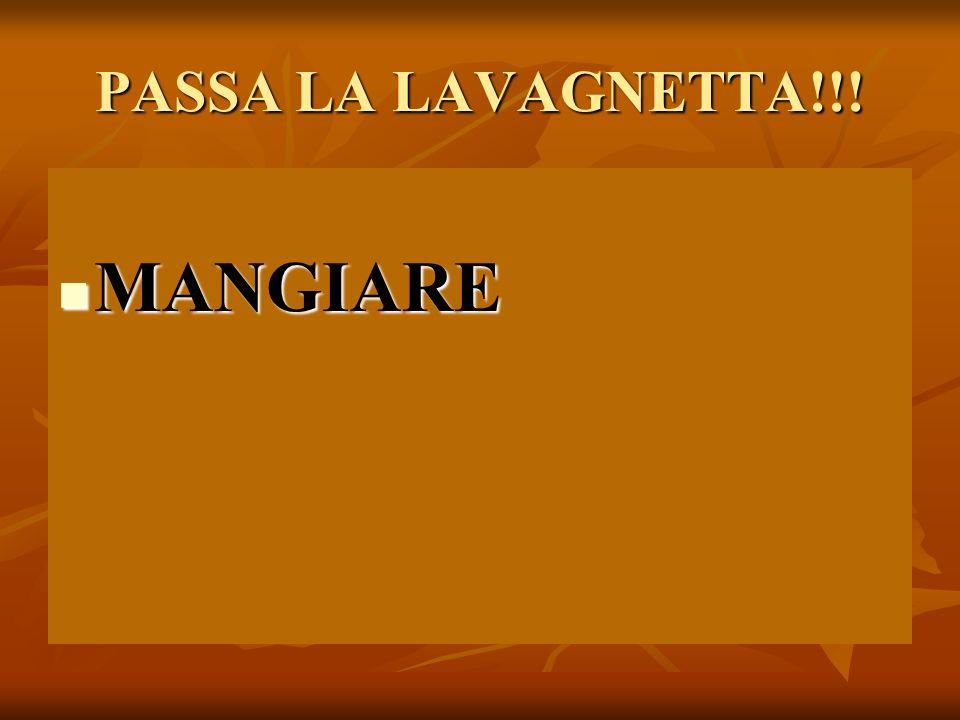 PASSA LA LAVAGNETTA!!! MANGIARE
