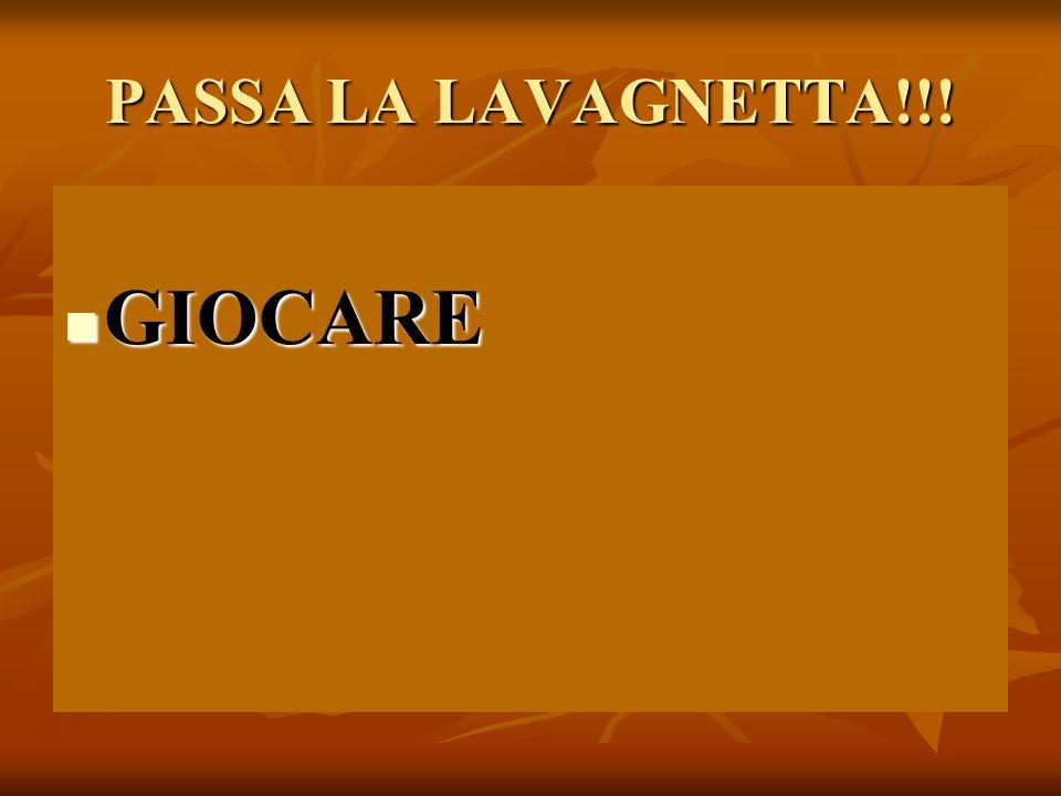 PASSA LA LAVAGNETTA!!! GIOCARE