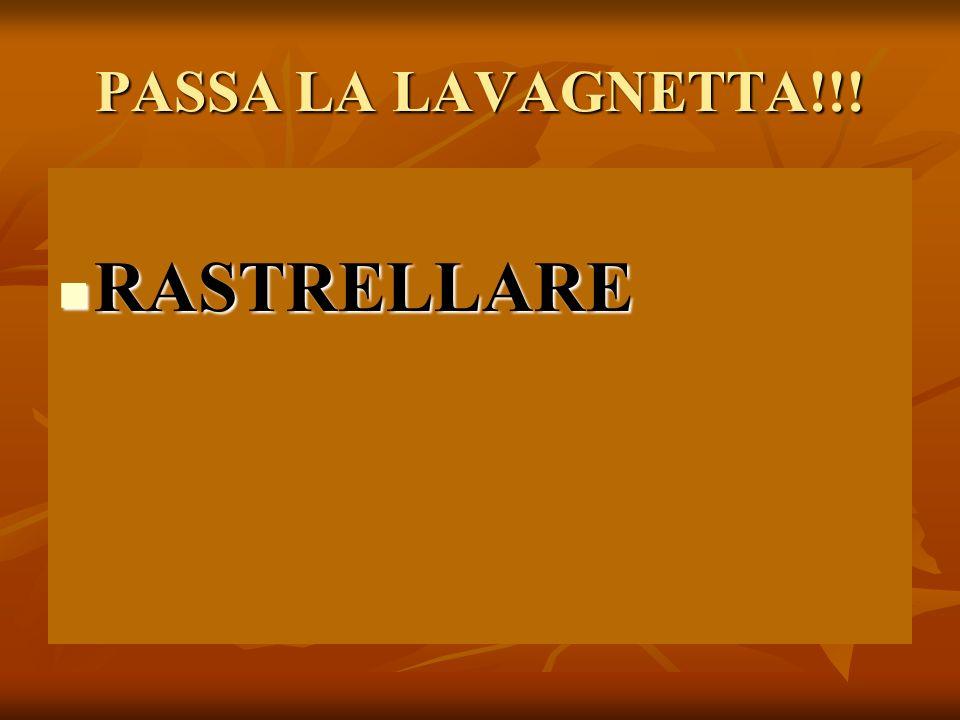PASSA LA LAVAGNETTA!!! RASTRELLARE