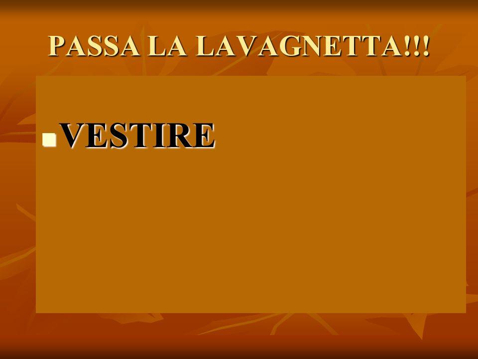 PASSA LA LAVAGNETTA!!! VESTIRE