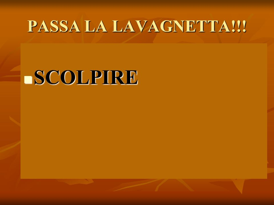 PASSA LA LAVAGNETTA!!! SCOLPIRE