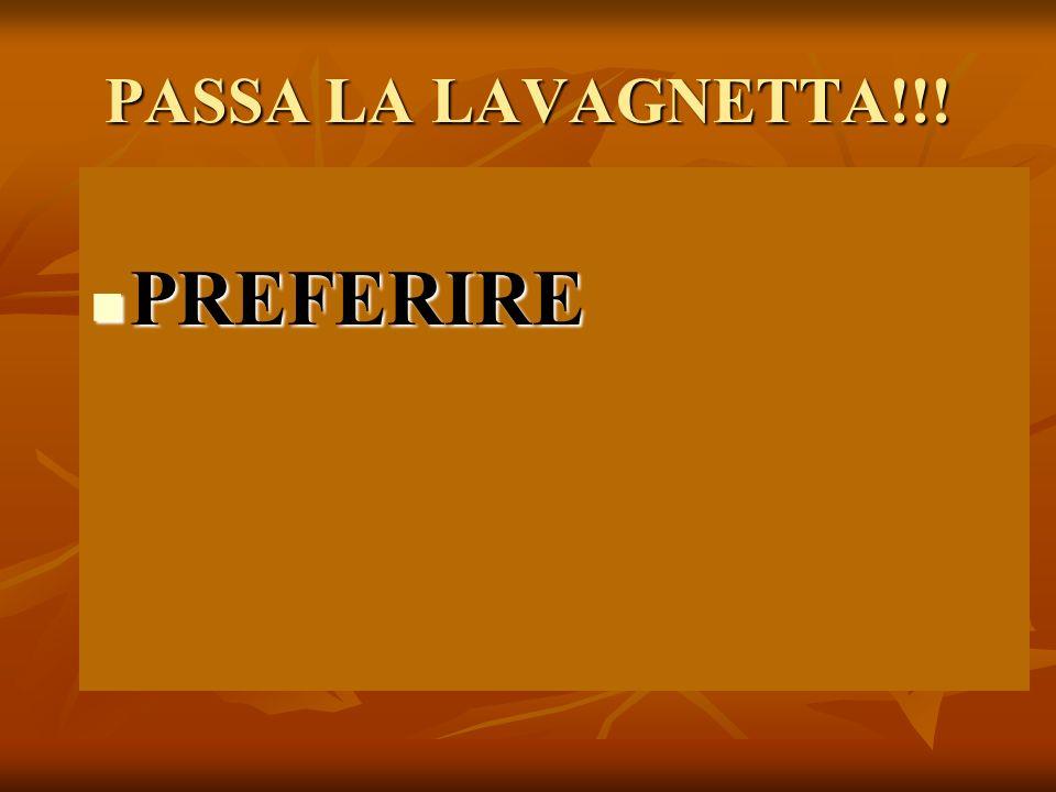 PASSA LA LAVAGNETTA!!! PREFERIRE