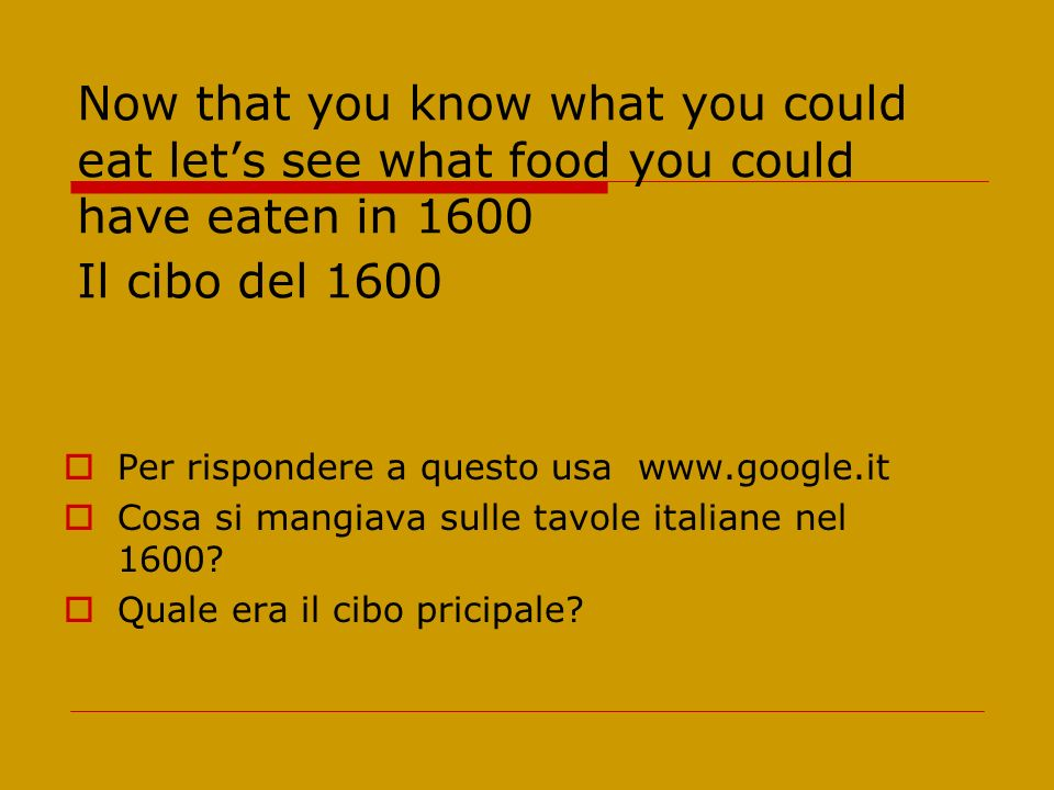 Now that you know what you could eat let's see what food you could have eaten in 1600 Il cibo del 1600