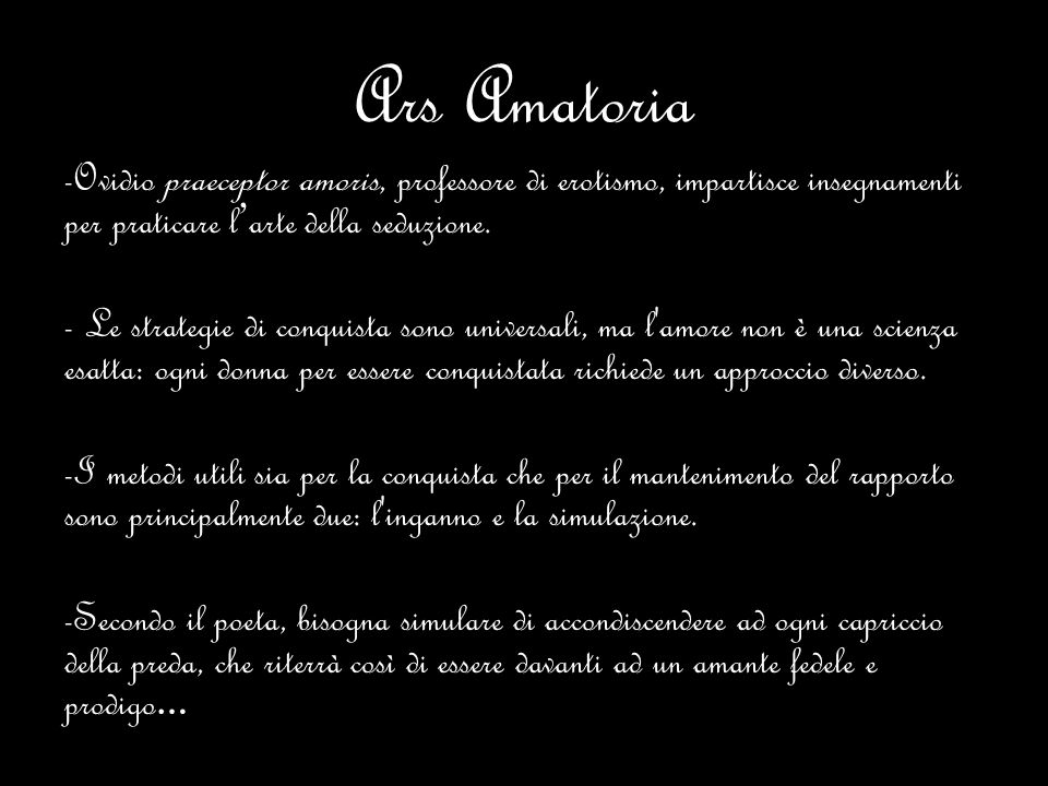 Ars Amatoria Ovidio praeceptor amoris, professore di erotismo, impartisce insegnamenti per praticare l'arte della seduzione.