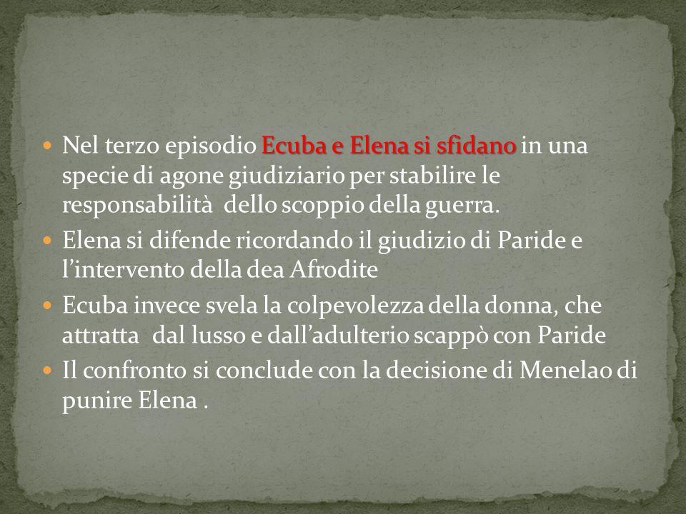 Nel terzo episodio Ecuba e Elena si sfidano in una specie di agone giudiziario per stabilire le responsabilità dello scoppio della guerra.
