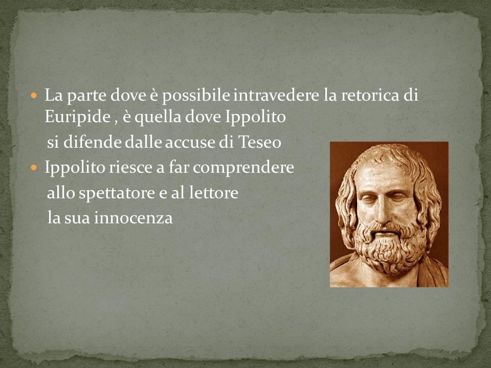 La parte dove è possibile intravedere la retorica di Euripide , è quella dove Ippolito