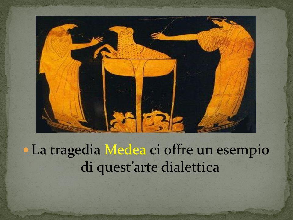 La tragedia Medea ci offre un esempio di quest'arte dialettica