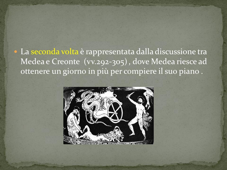 La seconda volta è rappresentata dalla discussione tra Medea e Creonte (vv.292-305) , dove Medea riesce ad ottenere un giorno in più per compiere il suo piano .
