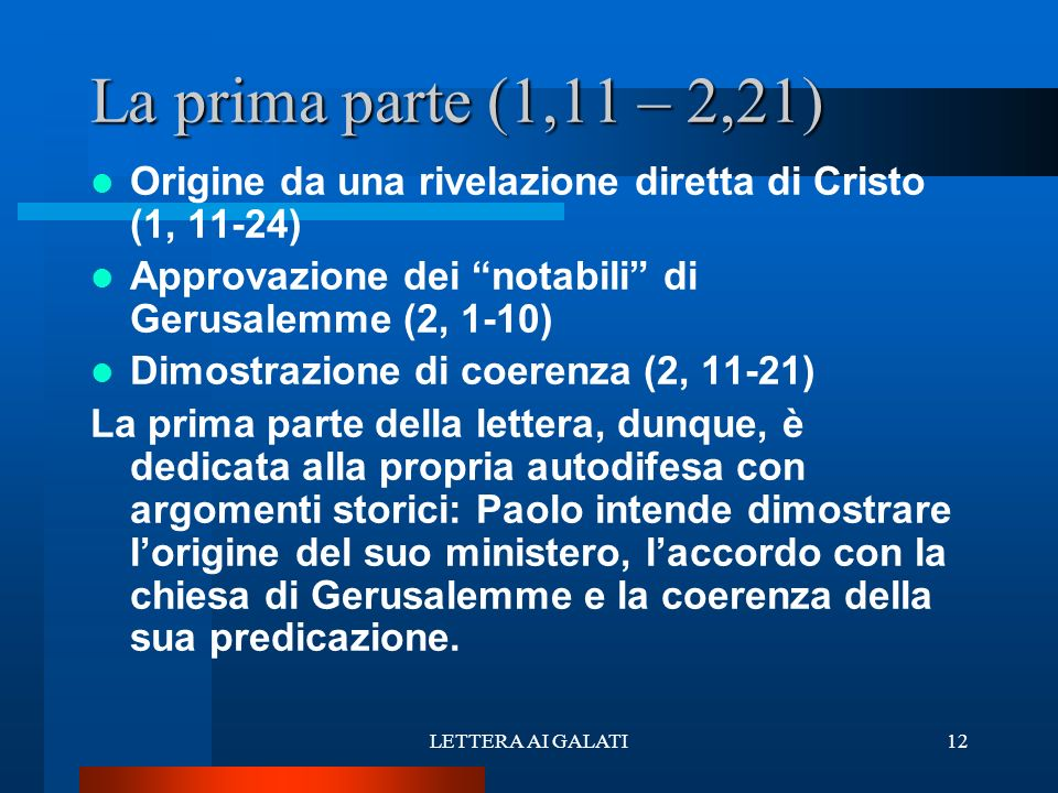 La prima parte (1,11 – 2,21) Origine da una rivelazione diretta di Cristo (1, 11-24) Approvazione dei notabili di Gerusalemme (2, 1-10)