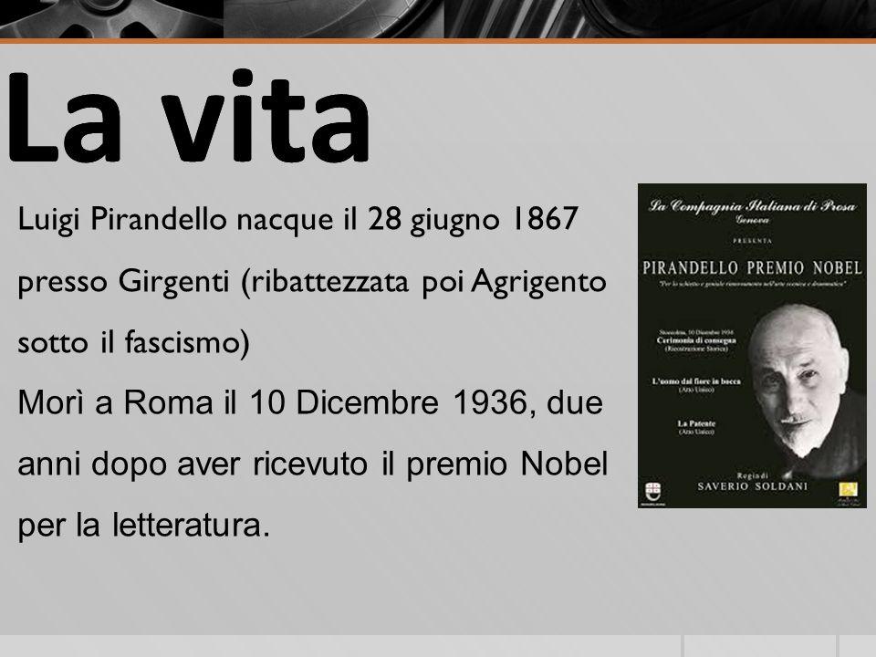 La vita Luigi Pirandello nacque il 28 giugno 1867 presso Girgenti (ribattezzata poi Agrigento sotto il fascismo)