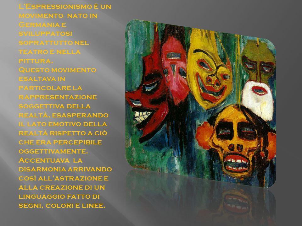 L'Espressionismo è un movimento nato in Germania e sviluppatosi soprattutto nel teatro e nella pittura.