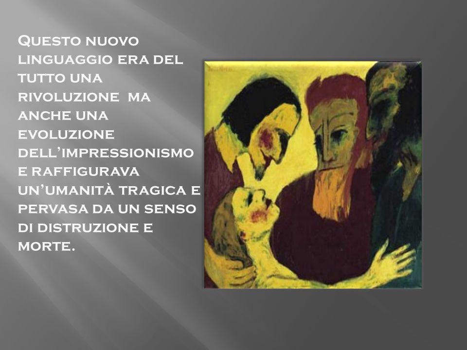 Questo nuovo linguaggio era del tutto una rivoluzione ma anche una evoluzione dell'impressionismo e raffigurava un'umanità tragica e pervasa da un senso di distruzione e morte.