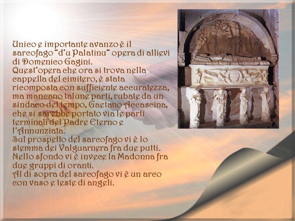 Unico e importante avanzo è il sarcofago d'u Palatinu opera di allievi di Domenico Gagini.