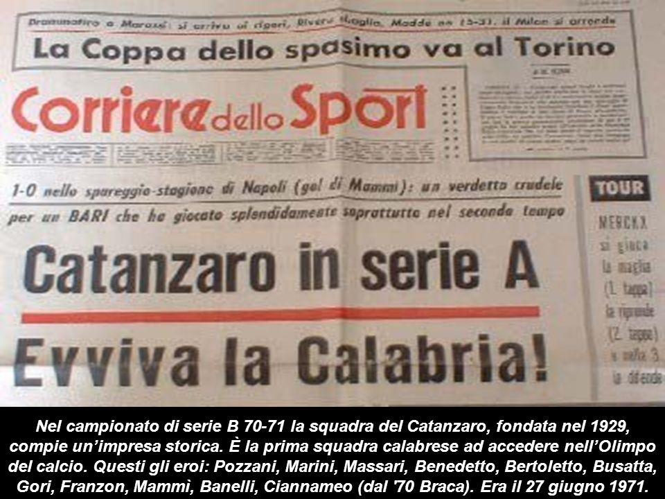 Nel campionato di serie B 70-71 la squadra del Catanzaro, fondata nel 1929, compie un'impresa storica.