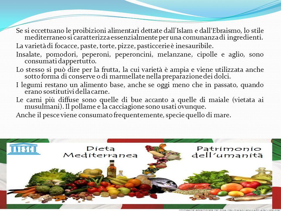 Se si eccettuano le proibizioni alimentari dettate dall Islam e dall'Ebraismo, lo stile mediterraneo si caratterizza essenzialmente per una comunanza di ingredienti.