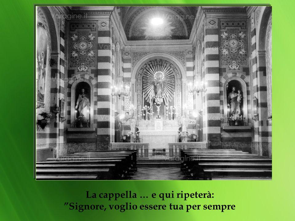 La cappella … e qui ripeterà: Signore, voglio essere tua per sempre