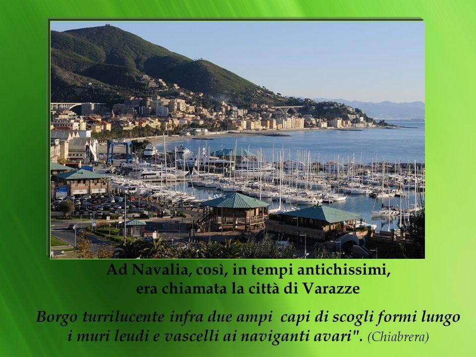 Ad Navalia, così, in tempi antichissimi, era chiamata la città di Varazze