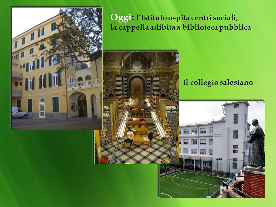 Oggi: l'Istituto ospita centri sociali, la cappella adibita a biblioteca pubblica