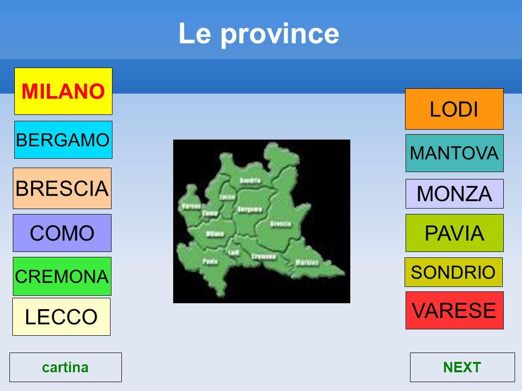 Le province MILANO LODI BRESCIA MONZA COMO PAVIA VARESE LECCO BERGAMO