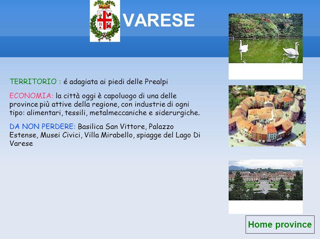 VARESE Home province TERRITORIO : é adagiata ai piedi delle Prealpi