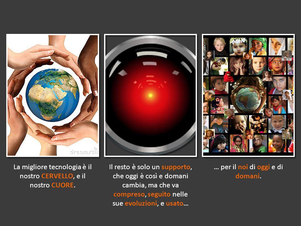La migliore tecnologia è il nostro CERVELLO, e il nostro CUORE.
