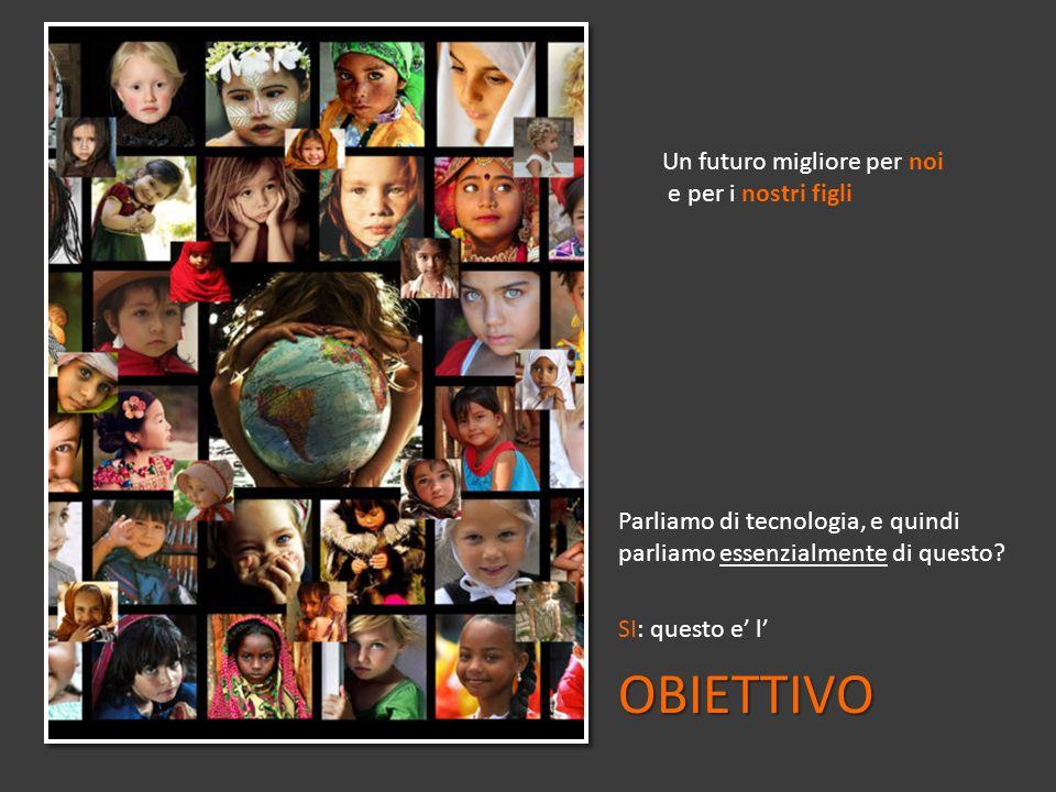 OBIETTIVO Un futuro migliore per noi e per i nostri figli