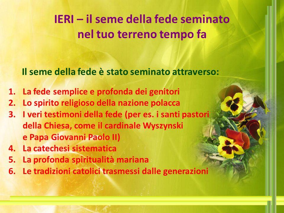 IERI – il seme della fede seminato nel tuo terreno tempo fa