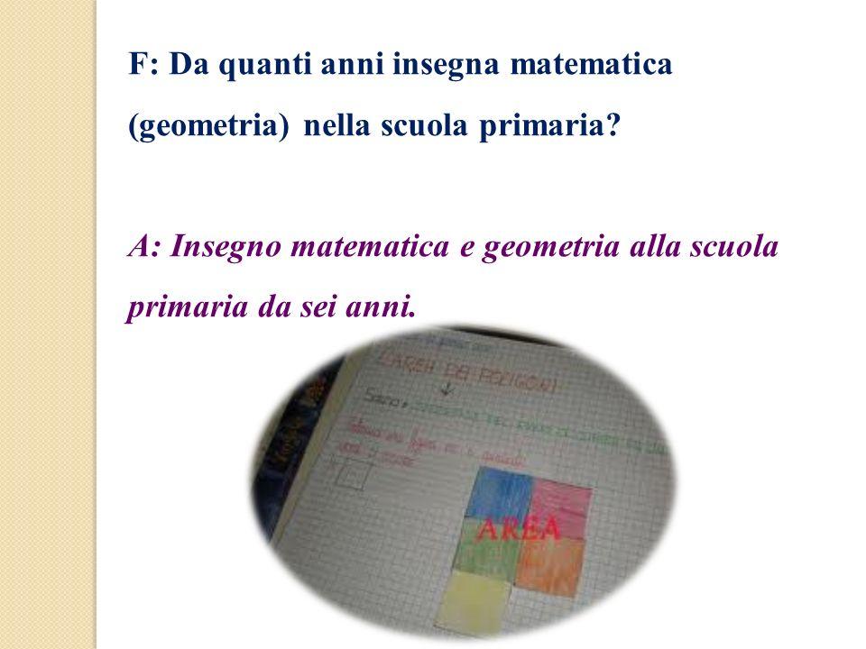 F: Da quanti anni insegna matematica (geometria) nella scuola primaria
