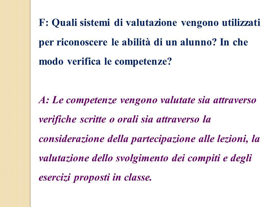 F: Quali sistemi di valutazione vengono utilizzati per riconoscere le abilità di un alunno In che modo verifica le competenze