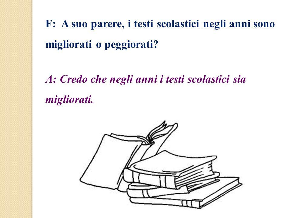 F: A suo parere, i testi scolastici negli anni sono migliorati o peggiorati