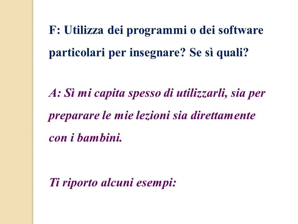 F: Utilizza dei programmi o dei software particolari per insegnare